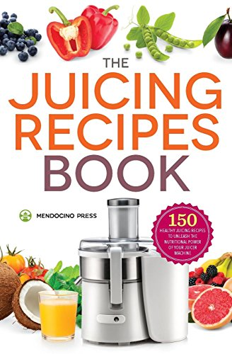 The Juicing Recipes Book: 150 Healthy Juicer Recipes to...