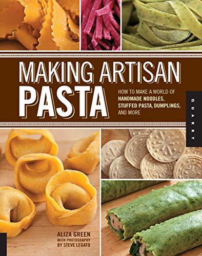 Making Artisan Pasta: How to Make a World of Handmade...