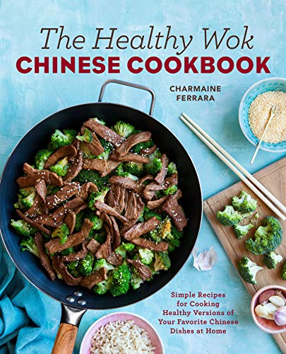 The Healthy Wok Chinese Cookbook: Fresh Recipes to Sizzle,...