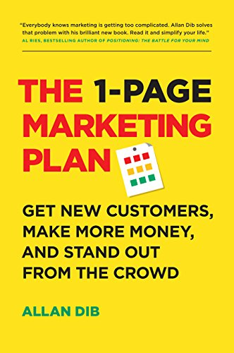 The 1-Page Marketing Plan: Get New Customers, Make More...