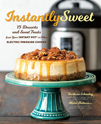 Instantly Sweet: 75 Desserts and Sweet Treats from Your...