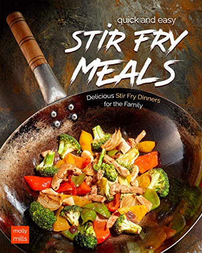 Quick and Easy Stir Fry Meals: Delicious Stir Fry Dinners...