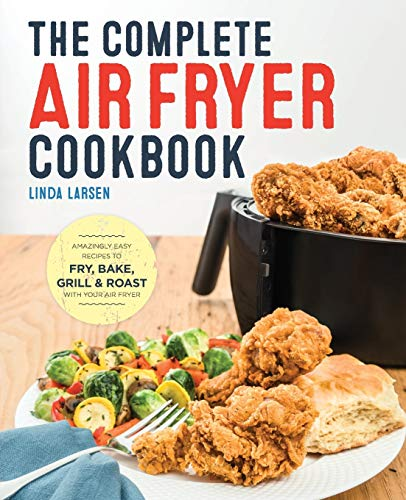 The Complete Air Fryer Cookbook: Amazingly Easy Recipes to...