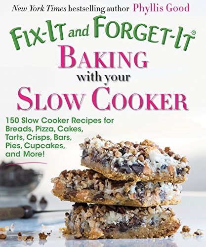 Fix-It and Forget-It Baking with Your Slow Cooker: 150 Slow...