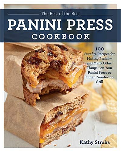 The Best of the Best Panini Press Cookbook: 100 Surefire...
