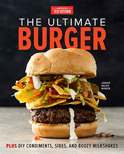The Ultimate Burger: Plus DIY Condiments, Sides, and Boozy...
