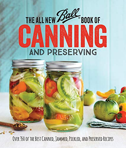 The All New Ball Book Of Canning And Preserving: Over 350 of...