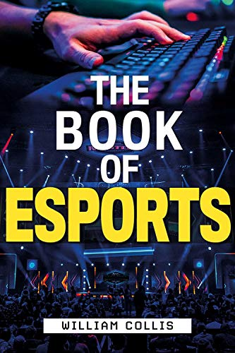 The Book of Esports: The Definitive Guide to Competitive...