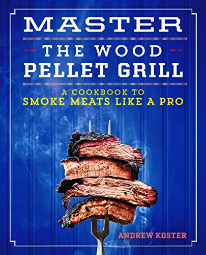 Master the Wood Pellet Grill: A Cookbook to Smoke Meats and...