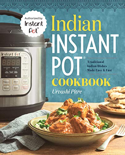 Indian Instant Pot® Cookbook: Traditional Indian Dishes...