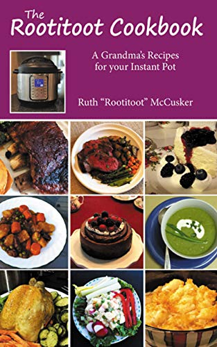 The Rootitoot Cookbook: A Grandma's Recipes For Your Instant...