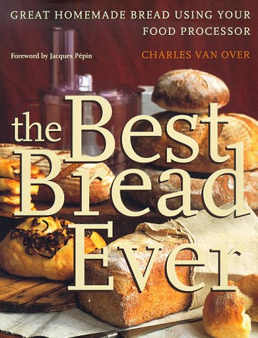 The Best Bread Ever: Great Homemade Bread Using your Food...