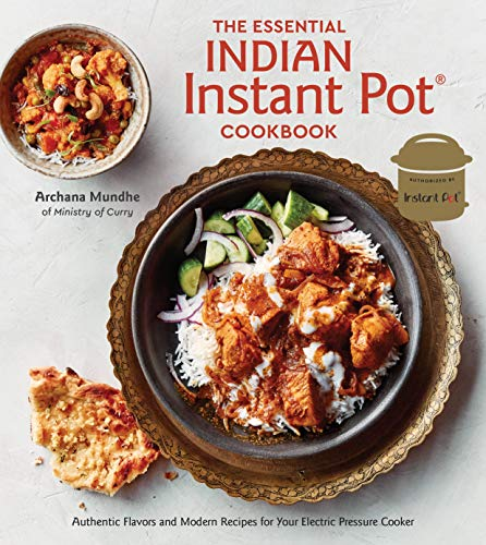 The Essential Indian Instant Pot Cookbook: Authentic Flavors...