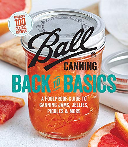 Ball Canning Back to Basics: A Foolproof Guide to Canning...