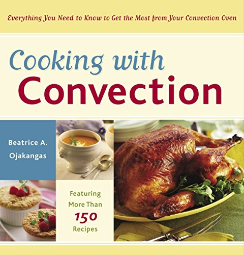 Cooking with Convection: Everything You Need to Know to Get...