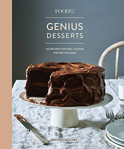 Food52 Genius Desserts: 100 Recipes That Will Change the Way...