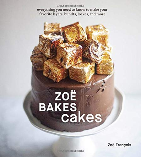 Zoë Bakes Cakes: Everything You Need to Know to Make Your...