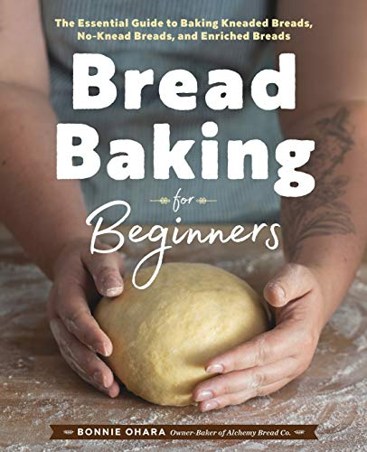 Bread Baking for Beginners: The Essential Guide to Baking...