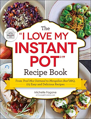 The 'I Love My Instant Pot®' Recipe Book: From Trail Mix...