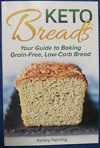 Keto Breads Your Guide to Baking Grain-Free, Low-Carb Bread