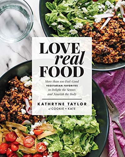 Love Real Food: More Than 100 Feel-Good Vegetarian Favorites...