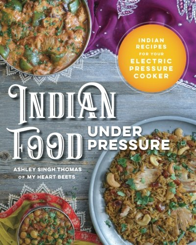 Indian Food Under Pressure: Authentic Indian Recipes for...