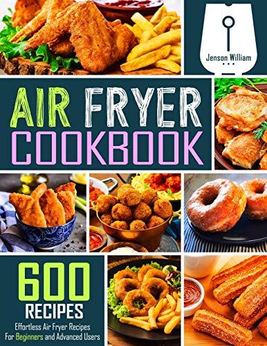 Air Fryer Cookbook: 600 Effortless Air Fryer Recipes for...