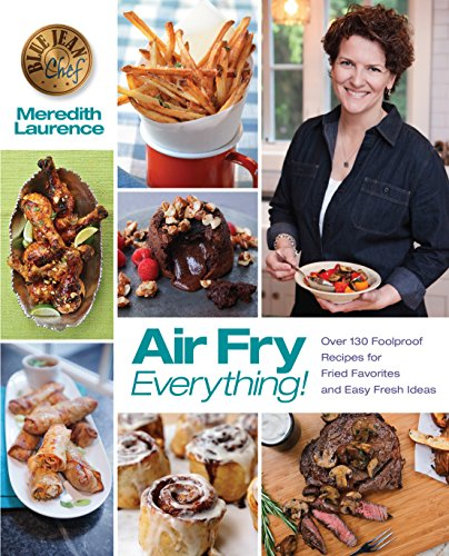 Air Fry Everything: Foolproof Recipes for Fried Favorites...
