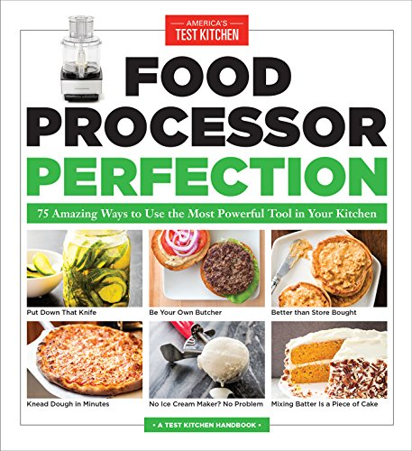 Food Processor Perfection: 75 Amazing Ways to Use the Most...