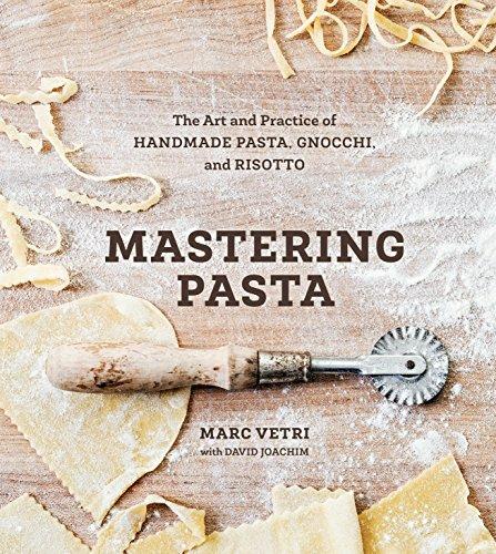 Mastering Pasta: The Art and Practice of Handmade Pasta,...