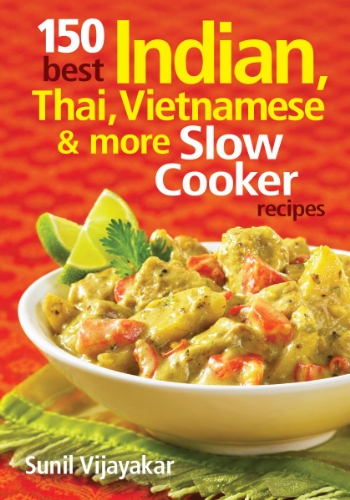 150 Best Indian, Thai, Vietnamese and More Slow Cooker...