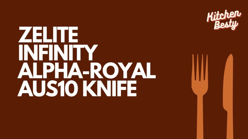 Zelite Infinity Alpha-Royal AUS10 Knife Review