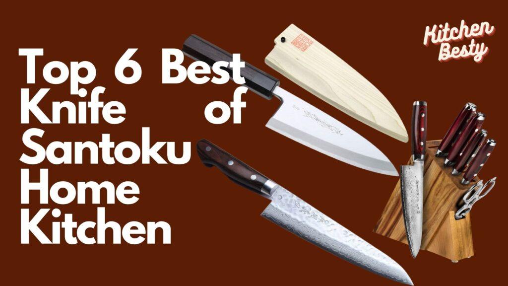 Top 6 Best Knife of Santoku Home Kitchen